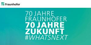 70 Jahre Fraunhofer #WHATSNEXT