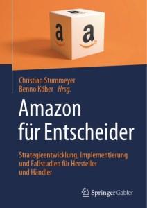 Amazon für Entscheider: Strategieentwicklung, Implementierung und Fallstudien für Hersteller und Händler