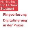 Ringvorlesung: Digitalisierung in der Praxis