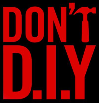Don't DIY