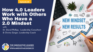 TILP25: How 4.0 Leaders Work with Others Who Have a 2.0 Mindset