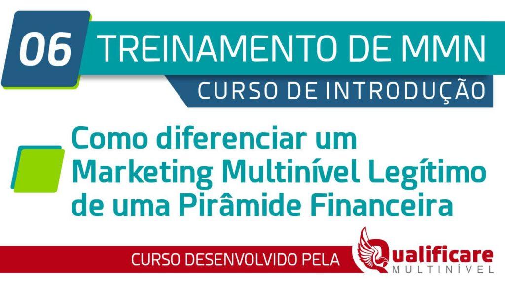 Curso Introdução - 06 Como diferenciar um Marketing Multinível Legítimo de uma Pirâmide Financeira