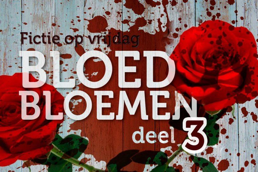 Bloedbloemen deel 3