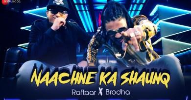 RAFTAAR and BRODHA V NEW SONG NAACHNE KA SHAUNQ