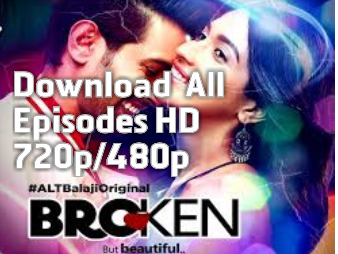 Download ALT Balaji Broken But Beautiful All Episodes HD 720p/480p