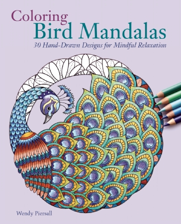 Coloring Bird Mandalas: 30 Hand-Drawn Designs for Mindful Relaxation by Wendy Piersall