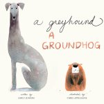 A Greyhound, a Groundhog By Emily Jenkins & Illustrated by Chris Appelhans