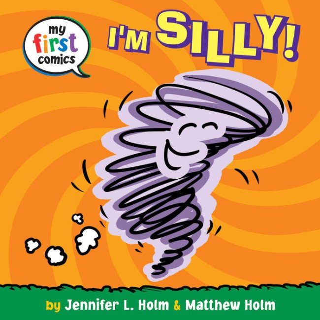I'm Silly! (My First Comics) By Jennifer L. Holm Illustrated by Matthew Holm