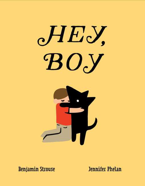 Hey, Boy by Benjamin Strouse & Illustrated by Jennifer Phelan