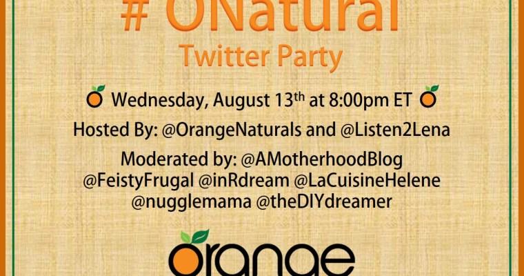 Orange Naturals First Twitter Party #ONatural 08/12 @8ET RVSP->