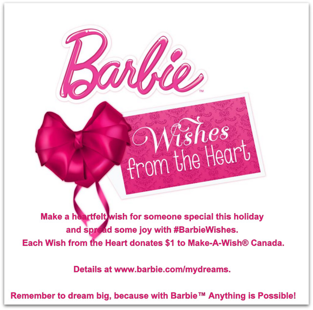 Make a heartfelt wish for someone special this holiday and spread some joy with #BarbieWishes. Each Wish from the Heart donates $1 to Make-A-Wish® Canada and yours can too! Details at www.barbie.com/mydreams. Remember to dream big, because with Barbie™ Anything is Possible!