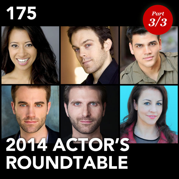 Episode 175: 2014 Actor's Roundtable (Part 3)
