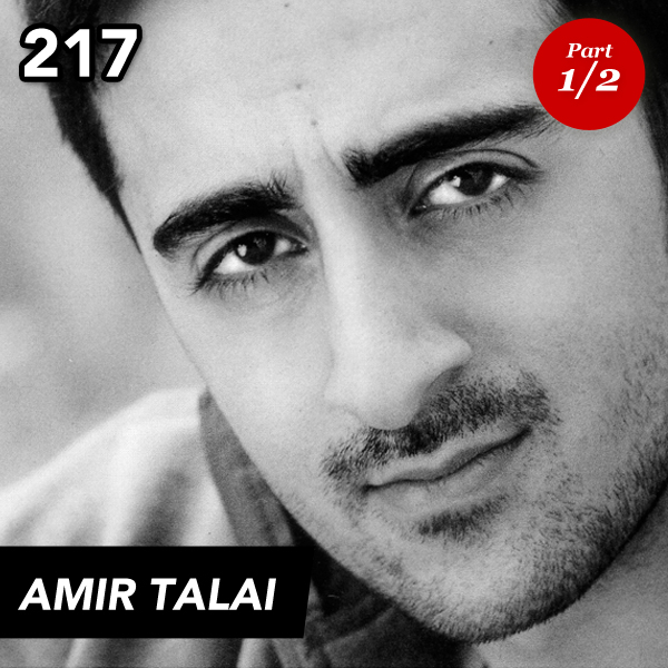 EPISODE 217: AMIR TALAI (PART 1)
