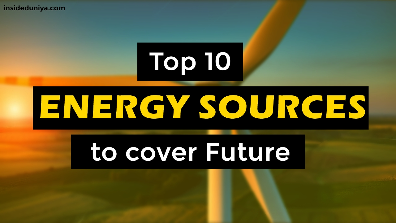 Top 10 Energy Sources to cover the Future