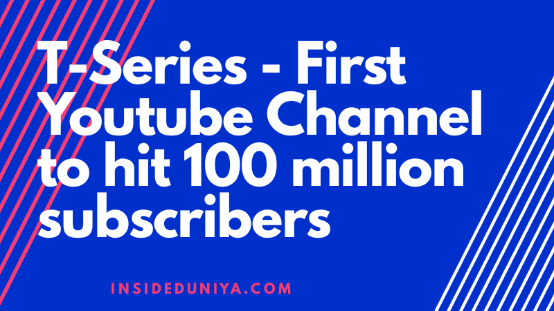 T-Series- First Youtube Channel to hit 100 Million Subs