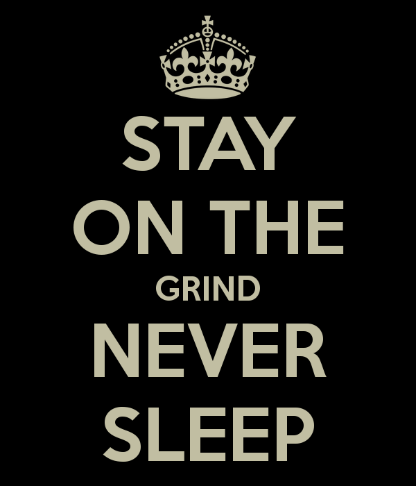 stay-on-the-grind-never-sleep
