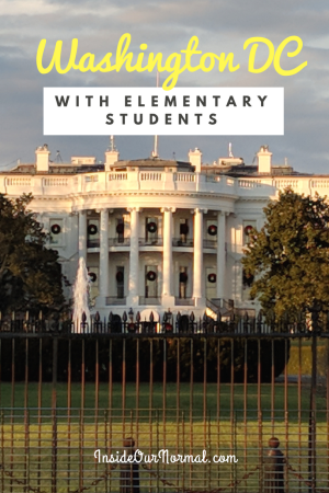 Visiting Washington DC with Elementary Ages - Inside Our Normal
