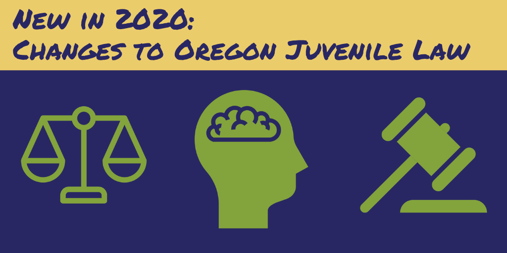 New in 2020: Changes to Oregon Juvenile Law. Graphic showing images of the human brain, scales of justice, and judge's gavel.
