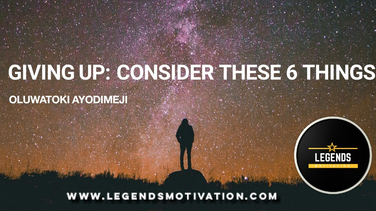 Giving Up: Consider these six things!