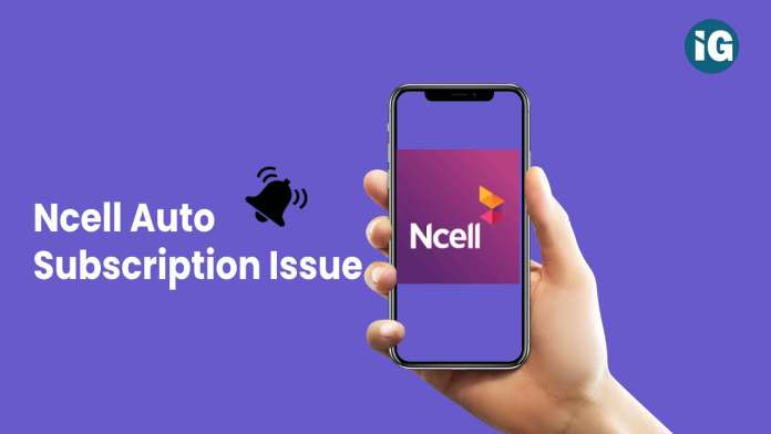 Public facing Ncell auto Subscription Issue