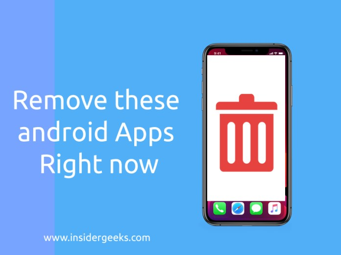 Remove these android Apps Right now