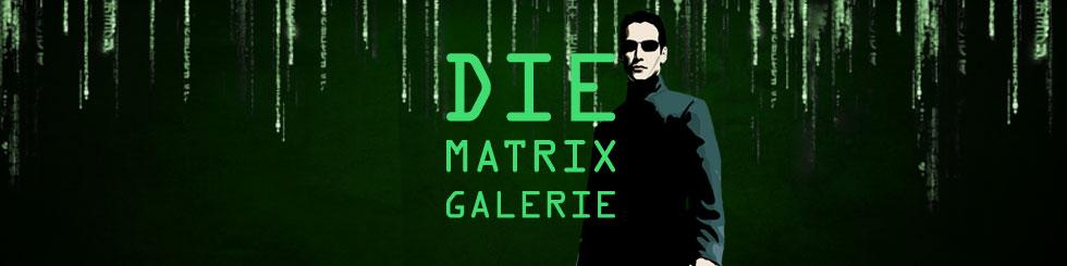 Matrix Galerie und Bilder
