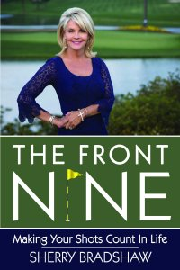 """The Front Nine: Making Your Shots Count In Life"" by Sherry Thrift Bradshaw"