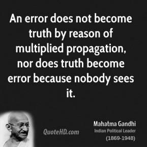 mahatma-gandhi-quote-an-error-does-not-become-truth-by-reason-of