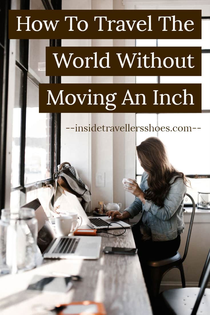 How To Travel The World Without Moving An Inch