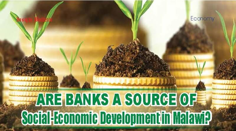 Are Banks a source of Social-Economic Development in Malawi?