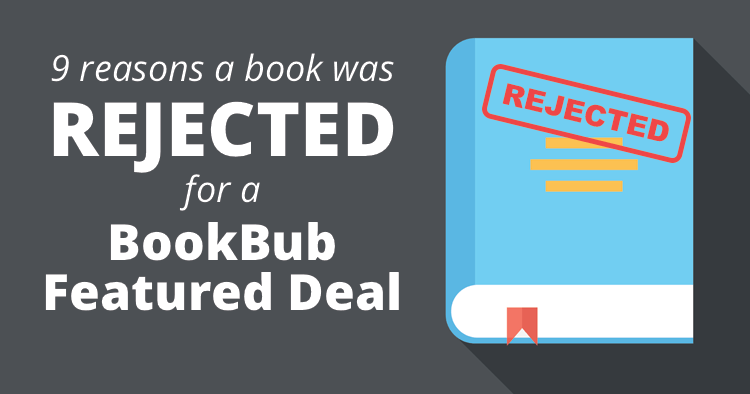 Reasons a Book Was Rejected for a BookBub Featured Deal