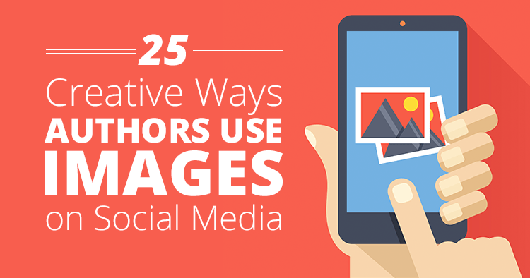 25 Creative Ways Authors Use Images for Social Media Marketing