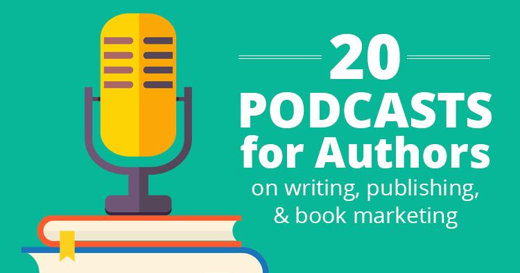 Podcasts for Authors on Writing, Publishing, & Book Marketing