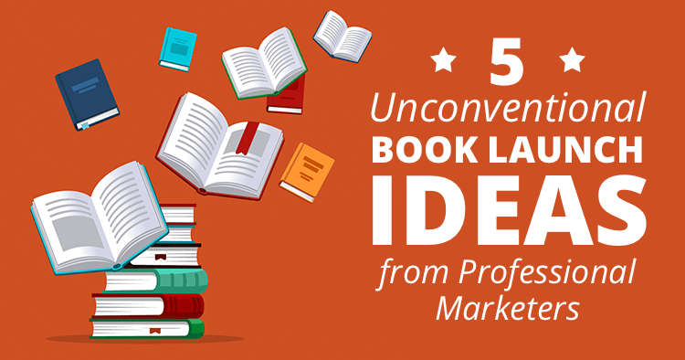 Unconventional Book Launch Ideas from Professional Marketers