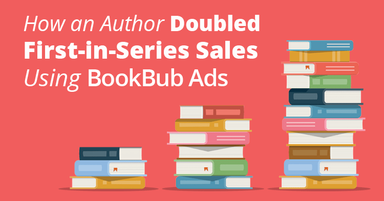 How an Author Doubled First-in-Series Sales Using BookBub Ads