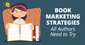 5 Book Marketing Strategies All Authors Need to Try