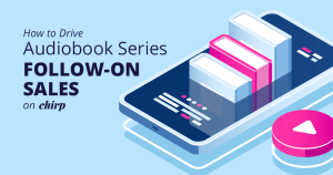 How to Drive Audiobook Series Follow-On Sales on Chirp