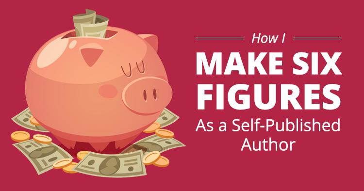 How I Make Six Figures as a Self-Published Author