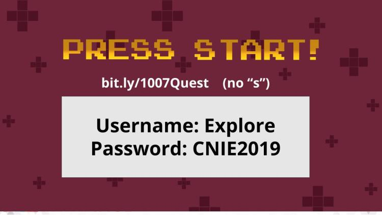 """Picture of a slide that says:  bit.ly/1007Quest    (no """"s"""") Username: Explore Password: CNIE2019"""
