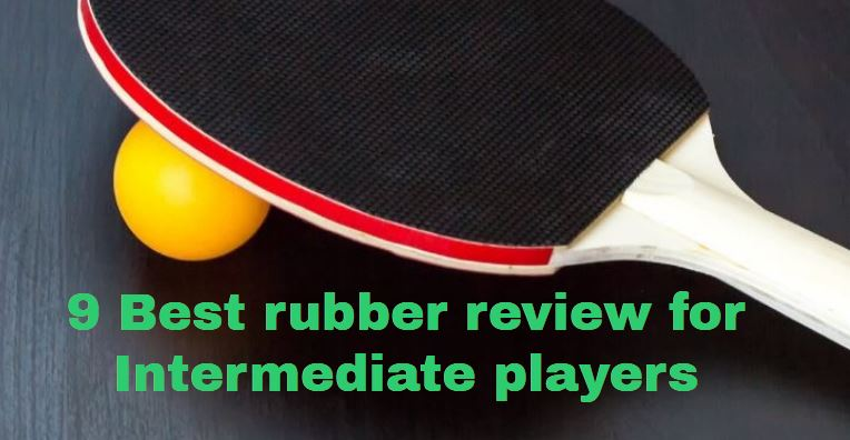 Read more about the article 9 Best table tennis rubbers for intermediate players in 2021