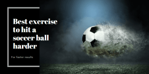 Read more about the article Best exercises to kick a soccer ball harder with power- fast result