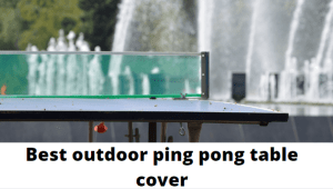 Read more about the article 5 best outdoor ping pong table cover 2021