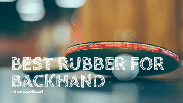 Read more about the article Best rubber for backhand 2021