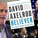 Believer: David Axelrod'sImprobable Journey
