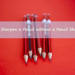 how to sharpen a pencil without a pencil sharpener
