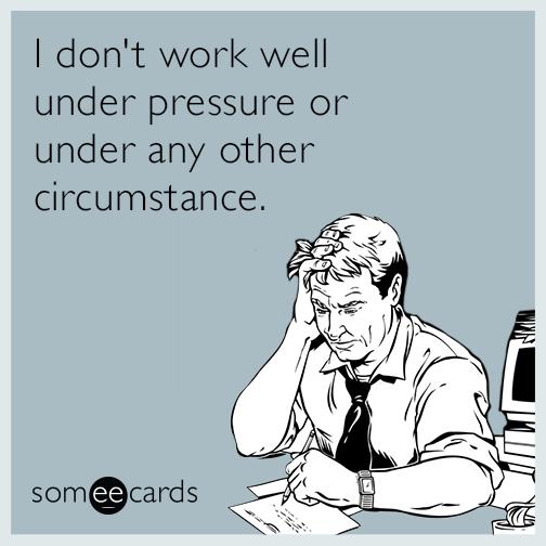 work-well-circumstance-pressure-funny-ecard-Fp8