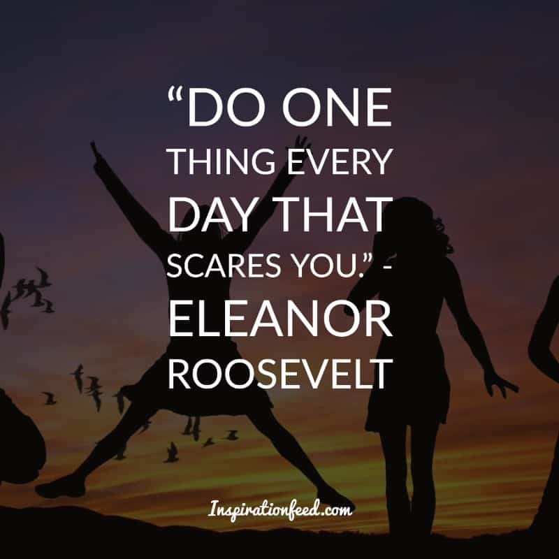 """Eleanor Roosevelt Quote: """"Do one thing every day that ...  