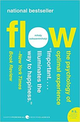Flow: The Psychology of Optimal Experience. Mikhail Csikszentmihalyi.