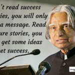 Don't Read Success Stories, You Will Only Get The Message – Abdul Kalam