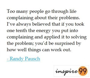 too many people complain quote randy pausch, randy pausch last lecture quotes complain, if there is something wrong try and fix it, i worry and complain a lot